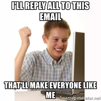 Meme Email - i ll reply all to this email that ll make everyone like me