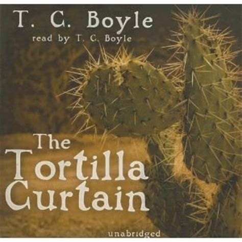 the tortilla curtain the tortilla curtain by t c boyle reviews discussion