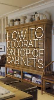Ideas For On Top Of Kitchen Cabinets by How To Decorate The Top Of A Cabinet And How Not To