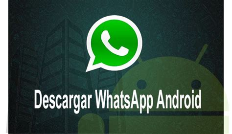 tutorial descargar whatsapp android descargar whatsapp messenger para android gratis
