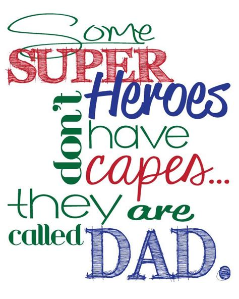 printable daddy quotes some super heroes don t have capes they are called dad