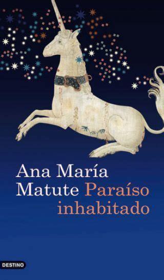paraiso inhabitado matute ana mar 205 a sinopsis del libro rese 241 as criticas opiniones