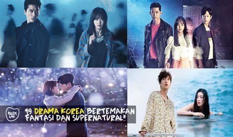 film korea yang bagus apa 19 drama korea bertemakan fantasi dan supernatural wajib