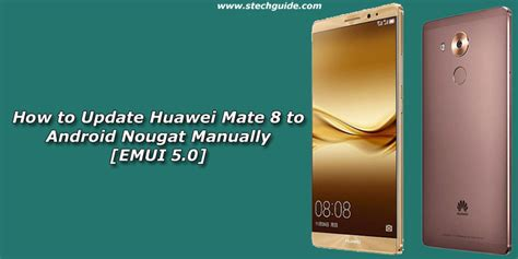 how to update android phone manually how to update huawei mate 8 to android nougat manually emui 5 0