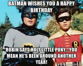 Batman Birthday Meme - batman wishes you a happy birthday robin says holy little