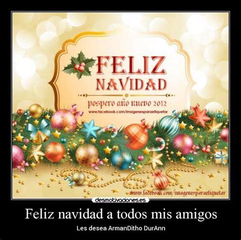imagenes feliz navidad a todos mis amigos feliz navidad a todos mis amigos desmotivaciones