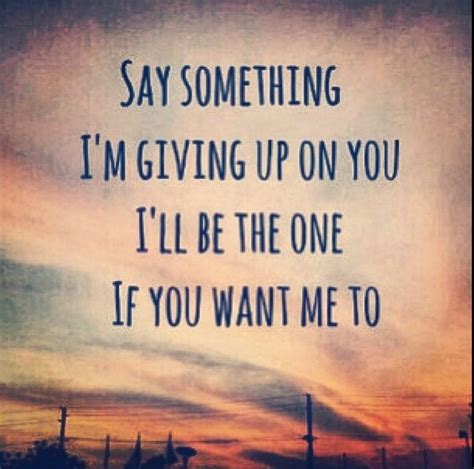 Say Something by Say Something Quotes Quotesgram
