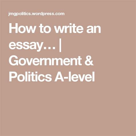 Government And Politics A Level Essays by 17 Best Ideas About How To Write Essay On Writing Essay Writing Tips And