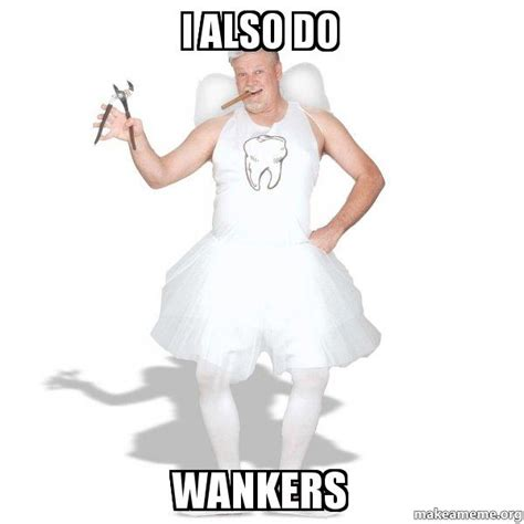 Tooth Fairy Meme - i also do wankers tooth fairy make a meme