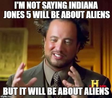 Indiana Meme - ancient aliens meme imgflip