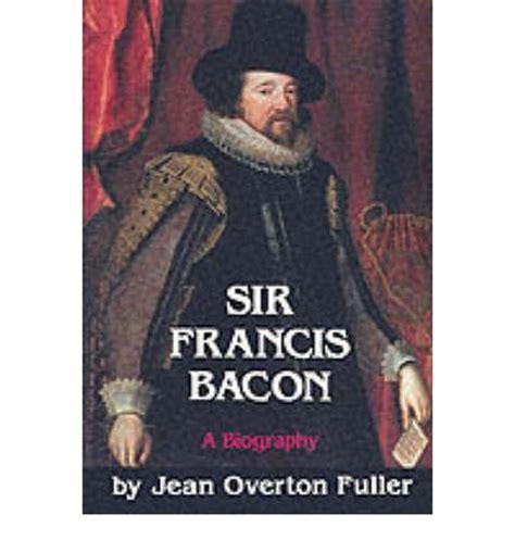 biography of francis bacon sir francis bacon a biography jean overton fuller