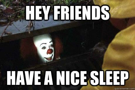 Have A Good Night Meme - scary goodnight meme