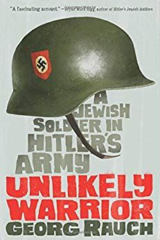 unlikely warriors the extraordinary 1781312338 amazon com unlikely warrior a jewish soldier in s army 9780374301422 georg rauch books