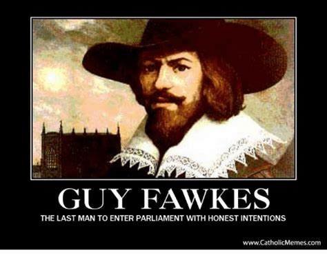 Guy Fawkes Mask Meme - guy fawkes the last man to enter parliament with honest intentions wwwcatholicmemes com