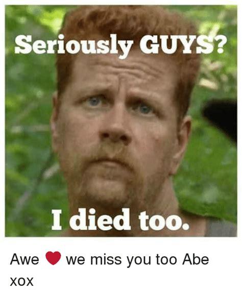 Awe Meme - seriously guys i died too awe we miss you too abe xox