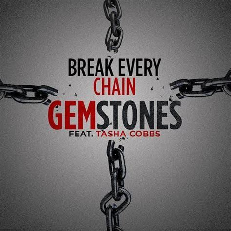 printable lyrics break every chain gemstones feat tasha cobbs quot break every chain