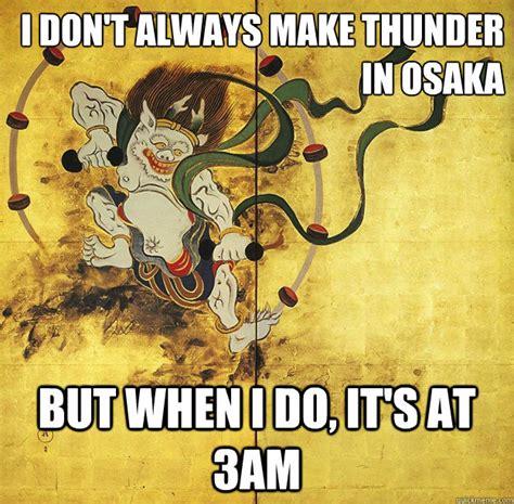 Make Your Own I Dont Always Meme - i don t always make thunder in osaka but when i do it s
