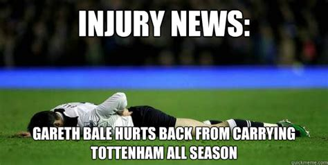 Funny Tottenham Memes - injury news gareth bale hurts back from carrying