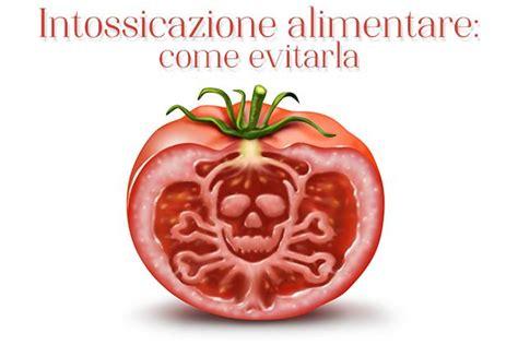 intossicazione alimentare cura malattie cure e ricerca medica forumsalute it