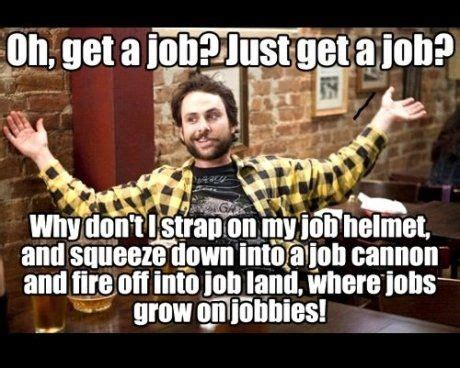 Funny Stress Memes - get a job meme picture funny its always and image search