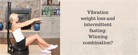 weight loss vibration machine vibration weight loss and intermittent fasting winning