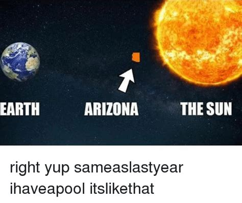 arizona heat meme earth arizona the sun right yup sameaslastyear ihaveapool