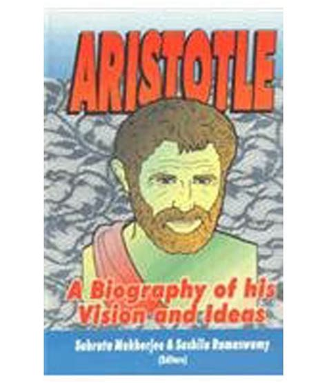 aristotle biography book aristotle a biography of his vision and ideas buy