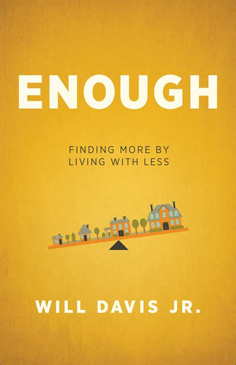 living with less enough find more by living with less will davis jr