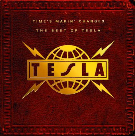 Tesla Top Songs Tesla Time S Makin Changes The Best Of Tesla Mp3