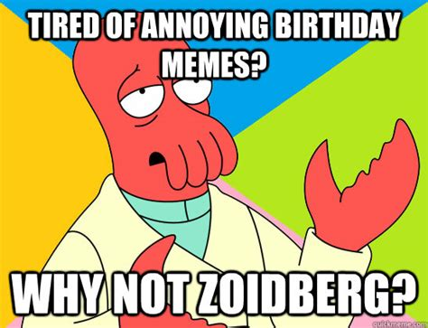 Why You Not Meme - tired of annoying birthday memes why not zoidberg misc