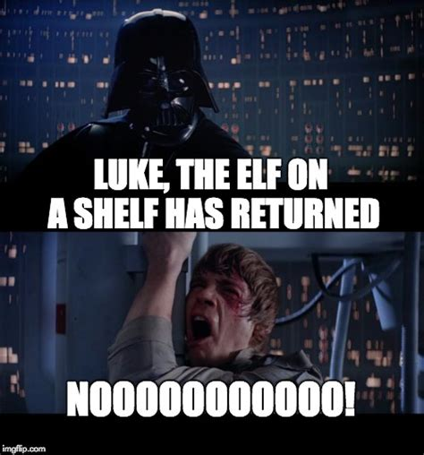 Elf On A Shelf Meme - star wars no meme imgflip
