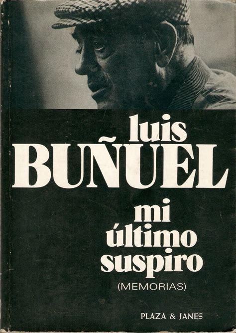 libro luis buuel la forja luis bu 241 uel mi 250 ltimo suspiro 1982 primera paradoja