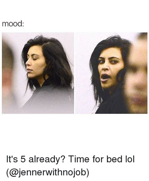 it s time for bed mood it s 5 already time for bed lol funny meme on sizzle