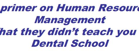 what they didnt teach a primer on human resource management what they didn t teach you at dental merces