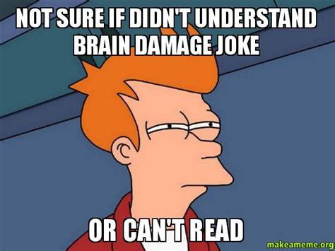 Create Fry Meme - not sure if didn t understand brain damage joke or can t