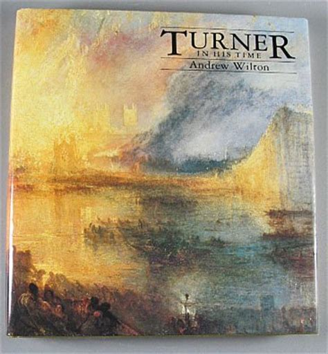turner in his time turner in his time by andrew wilton 1987 art history color illustrations hardcover