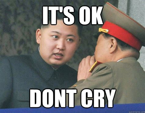 Dont Cry Meme - it s ok dont cry hungry kim jong un quickmeme