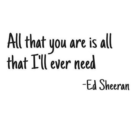ed sheeran everything you are meaning short and cute love notes and why they work note quotes