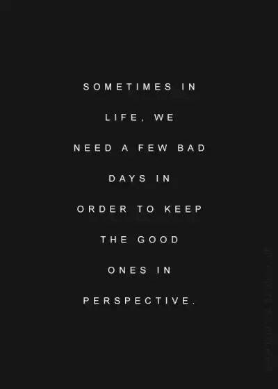''A veces en la vida necesitamos algunos días malos con el