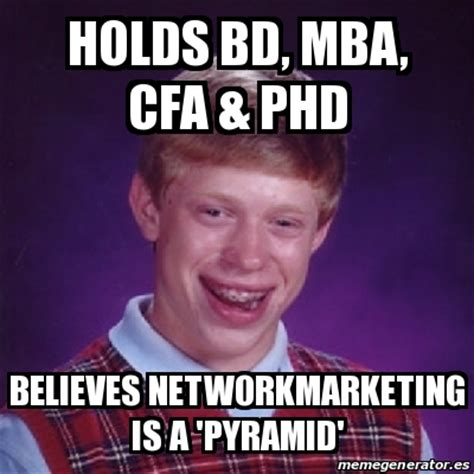 Phd Mba Cfa by Meme Bad Luck Brian Holds Bd Mba Cfa Phd Believes