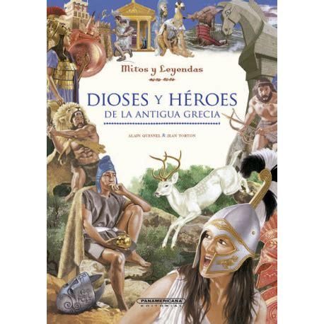 libro dioses y heroes de dioses y h 233 roes de la antigua grecia panamericana editorial