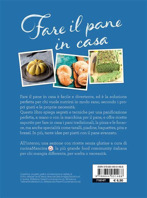 ricetta per fare il pane in casa libri di cucina fare il pane in casa in cucina per