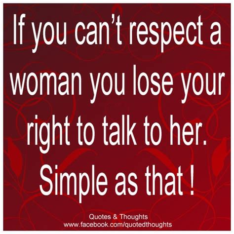 p s if you can if you can t respect a woman you lose your right to talk