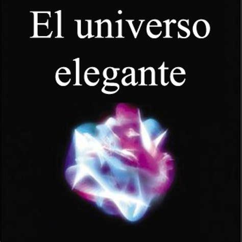el universo elegante el universo elegante la teor 237 a de cuerdas el sue 241 o de einstein en escuchando documentales en