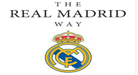 the real madrid way the real madrid way how become the most successful club in the world