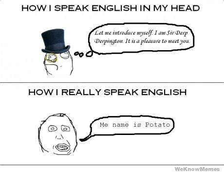 Speak English Meme - how i speak english in my head weknowmemes