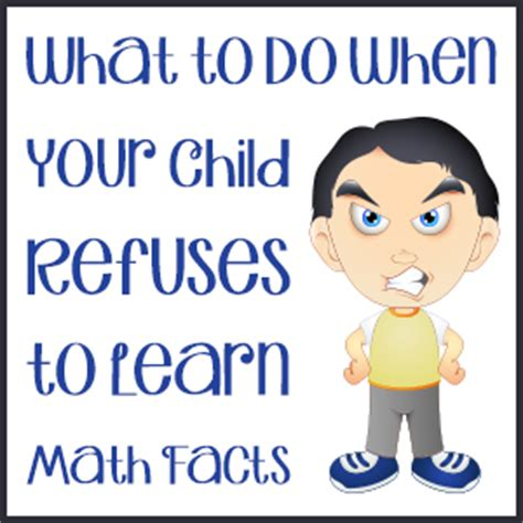 what to do when your child refuses to learn math facts