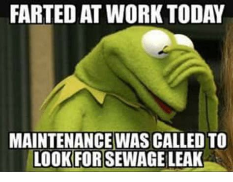 Farting Meme - farted at work today maintenance wasicalled to