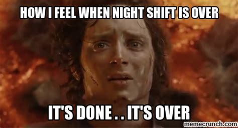 Night Shift Memes - how i feel when night shift is over