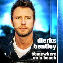 Who Is Dierks Bentley Touring With Dierks Bentley Somewhere On A Lyrics Genius Lyrics